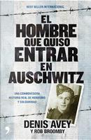 El hombre que quiso entrar en Auschwitz by Denis Avey