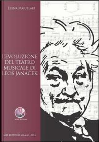 L'evoluzione del teatro musicale di Leos Janacek by Elena Maiullari