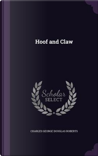 Hoof and Claw by Charles George Douglas Roberts
