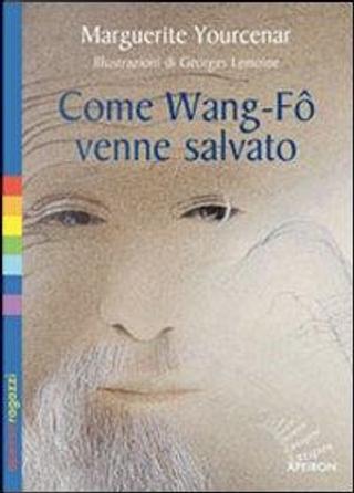 Come Wang-Fô venne salvato. Ediz. illustrata by Marguerite Yourcenar