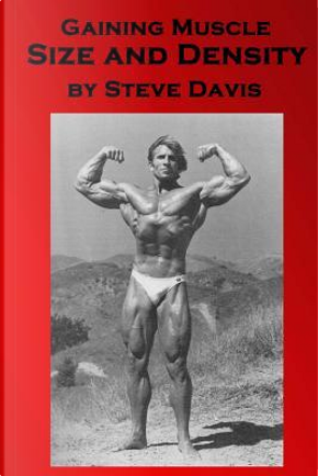 Gaining Muscle Size and Density by Steve Davis