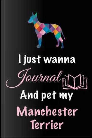I Just Wanna Journal and Pet My Manchester Terrier by Blank Book Billionaire