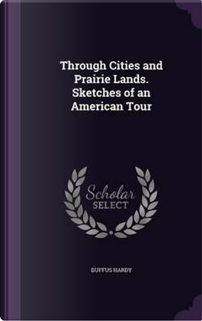 Through Cities and Prairie Lands by Duffus Hardy