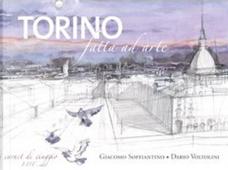 Torino fatta ad arte by Dario Voltolini, Giacomo Soffiantino
