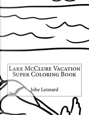Lake Mcclure Vacation Super Coloring Book by Jobe Leonard