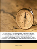 Illustrated Catalogue of 100 Paintings of Old Masters of the Dutch, Flemish, Italian, French and English Schools Belonging to the Sedelmeyer Gallery W by Charles Sedelmeyer