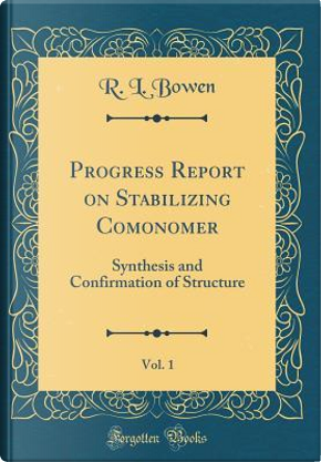 Progress Report on Stabilizing Comonomer, Vol. 1 by R. L. Bowen