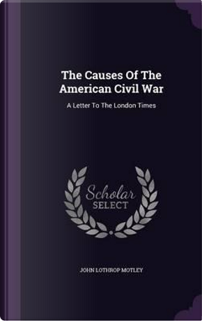 The Causes of the American Civil War by John Lothrop Motley