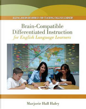 Brain-Compatible Differentiated Instruction for English Language Learners by Marjorie Hall Haley