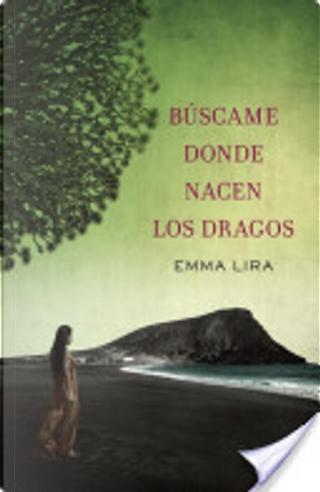 Búscame donde nacen los dragos by Emma Lira
