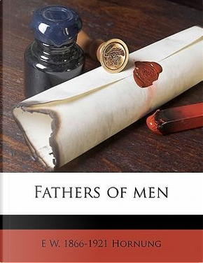 Fathers of Men by E. W. 1866 Hornung