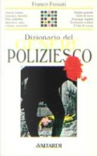 Dizionario del genere poliziesco by Franco Fossati