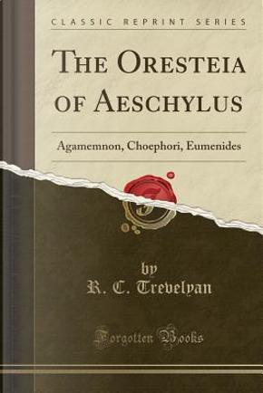 The Oresteia of Aeschylus by R. C. Trevelyan