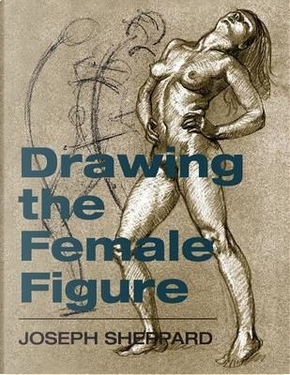 Drawing the Female Figure by Joseph Sheppard