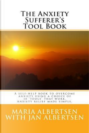 The Anxiety Sufferer's Tool Book by Maria Albertsen