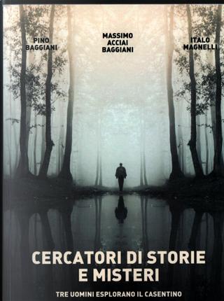 Cercatori di storie e misteri by Italo Magnelli, Massimo Acciai Baggiani, Pino Baggiani