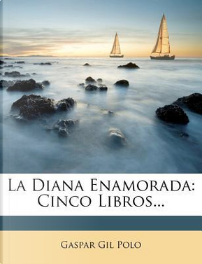 La Diana Enamorada by Gaspar Gil Polo