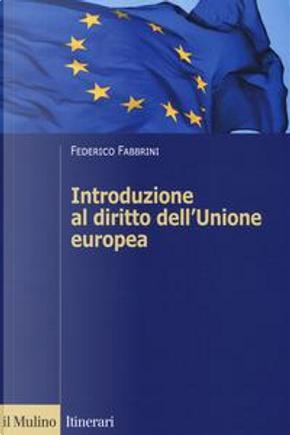 Introduzione al diritto dell'Unione europea by Federico Fabbrini