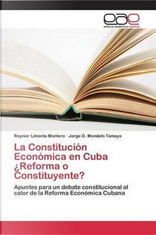 La Constitución Económica en Cuba ¿Reforma o Constituyente? by Reynier Limonta Montero