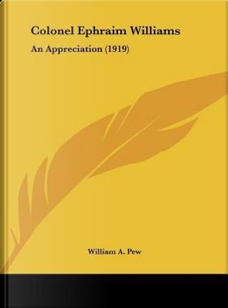 Colonel Ephraim Williams by William A. Pew
