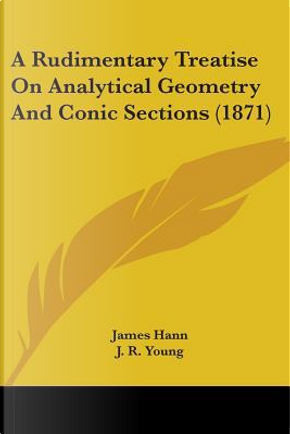 A Rudimentary Treatise on Analytical Geometry and Conic Sections (1871) by James Hann