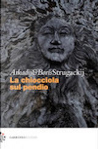 La chiocciola sul pendio by Arkadij Natanovič Strugackij, Boris Natanovič Strugackij