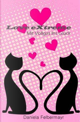 Love Extreme - Mit Vollgas Ins Glueck by Daniela Felbermayr