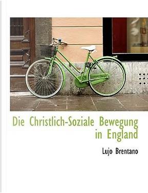 Die Christlich-Soziale Bewegung in England by Lujo Brentano