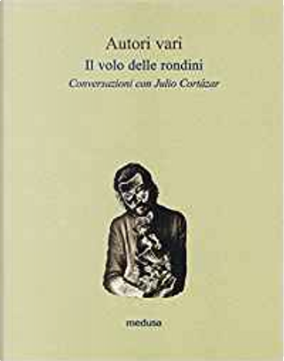 Il volo delle rondini by Julio Cortazar, AA. VV.