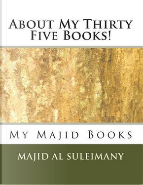 About My Thirty Five Books! by Majid Al-suleimany
