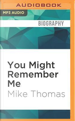 You Might Remember Me by Mike Thomas