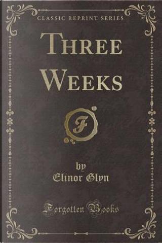 Three Weeks (Classic Reprint) by Elinor Glyn