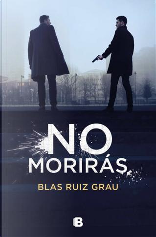 No morirás by Blas Ruiz Grau