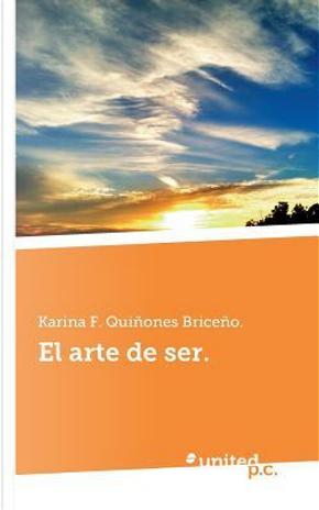 El Arte de Ser. by Karina F. Quiñones Briceño