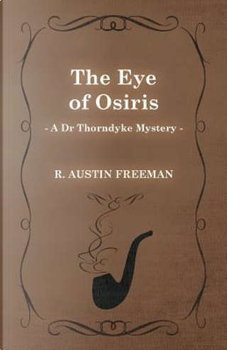 The Eye of Osiris (A Dr Thorndyke Mystery) by R. Austin Freeman