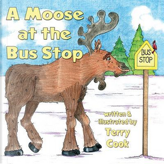A Moose at the Bus Stop by Terry Cook