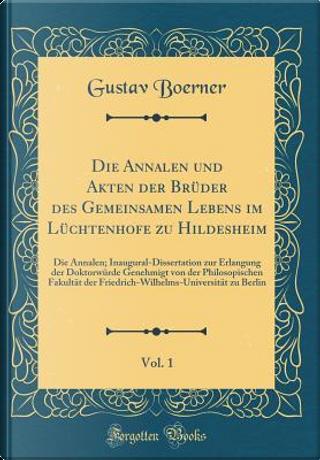 Die Annalen und Akten der Brüder des Gemeinsamen Lebens im Lüchtenhofe zu Hildesheim, Vol. 1 by Gustav Boerner