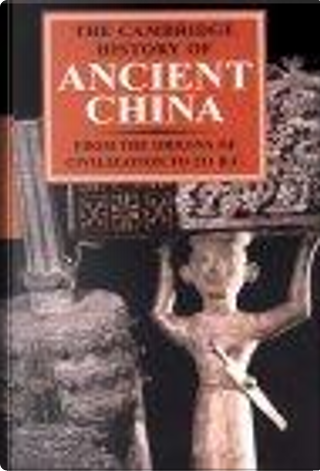 The Cambridge History of Ancient China by Edward L. Shaughnessy, Michael Loewe