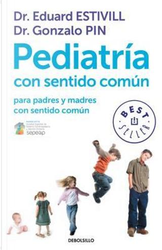 Pediatría con sentido común para padres y madres con sentido común/ Common Sense Pediatrics by Eduard Estivill