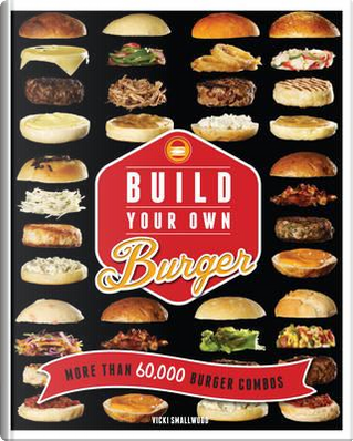 Build Your Own Burger by Vicki Smallwood