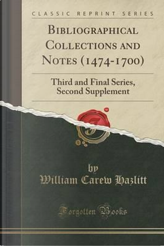 Bibliographical Collections and Notes (1474-1700) by William Carew Hazlitt