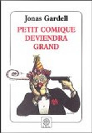 Petit comique deviendra grand by Jonas Gardell