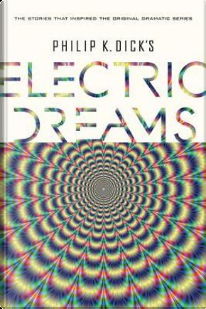 Philip K. Dick's Electric Dreams by Philip K. Dick