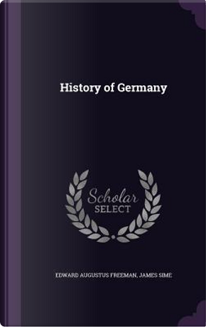 History of Germany by Edward Augustus Freeman