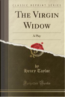 The Virgin Widow by Henry Taylor