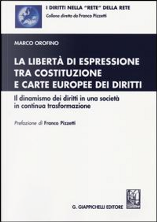 La libertà di espressione tra Costituzione e Carte europee dei diritti. Il dinamismo dei diritti in una società in continua trasformazione by Marco Orofino