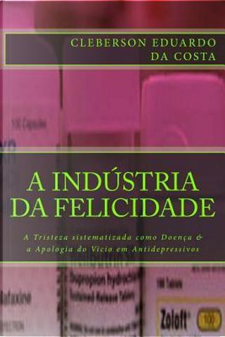 A Industria Da Felicidade by Cleberson Eduardo da Costa