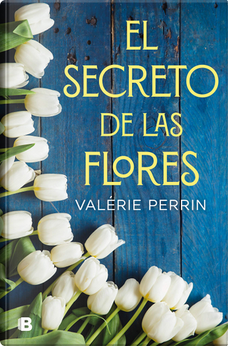 El secreto de las flores by Valérie Perrin