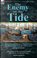 The Enemy on the Tide-The Coastal Defences of England from the Roman Period to the 19th Century by George Clinch & the Battle of the Channel Tunnel an by George Clinch