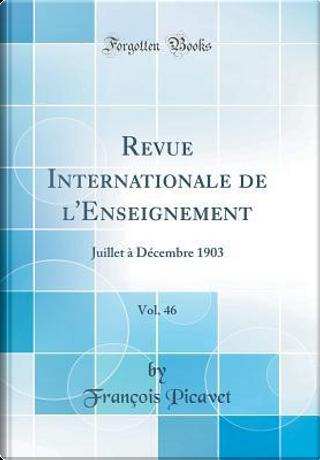 Revue Internationale de l'Enseignement, Vol. 46 by François Picavet